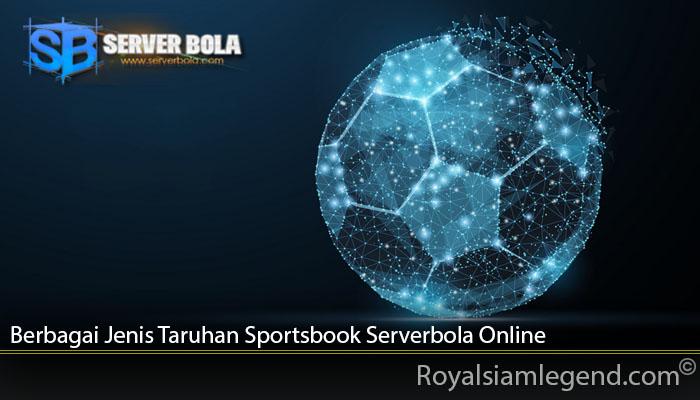 Berbagai Jenis Taruhan Sportsbook Serverbola Online