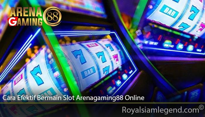 Cara Efektif Bermain Slot Arenagaming88 Online