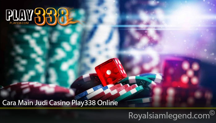 Cara Main Judi Casino Play338 Online