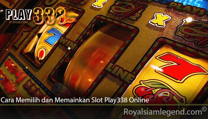 Cara Memilih dan Memainkan Slot Play338 Online
