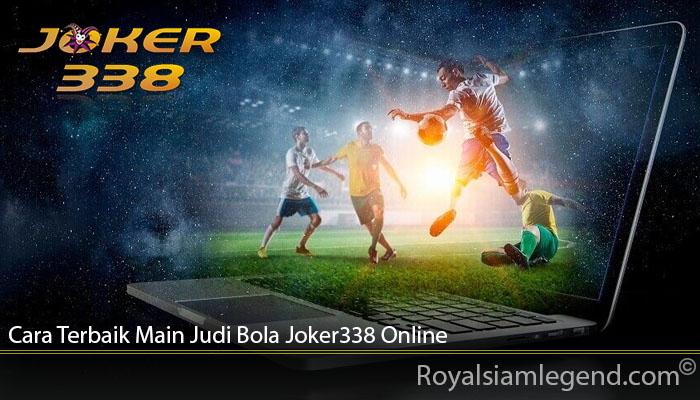 Cara Terbaik Main Judi Bola Joker338 Online