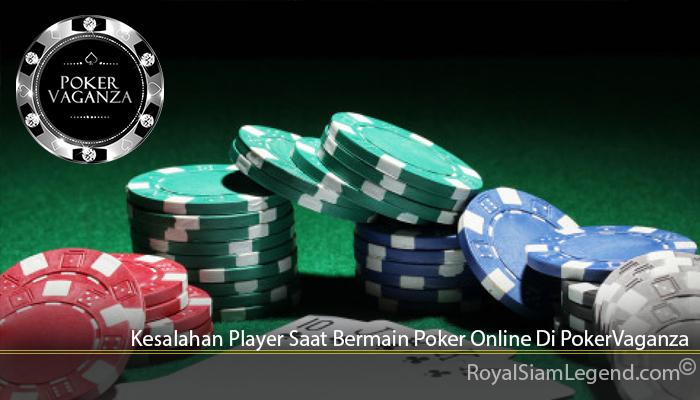 Kesalahan Player Saat Bermain Poker Online Di PokerVaganza