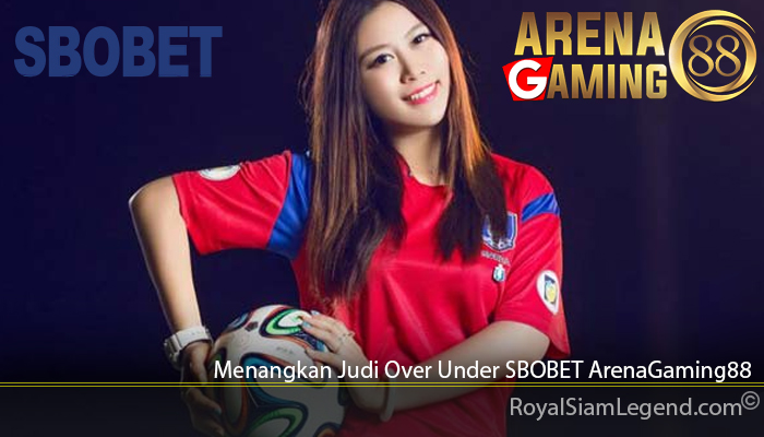 Menangkan Judi Over Under SBOBET ArenaGaming88