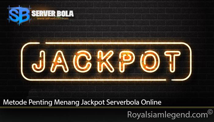 Metode Penting Menang Jackpot Serverbola Online