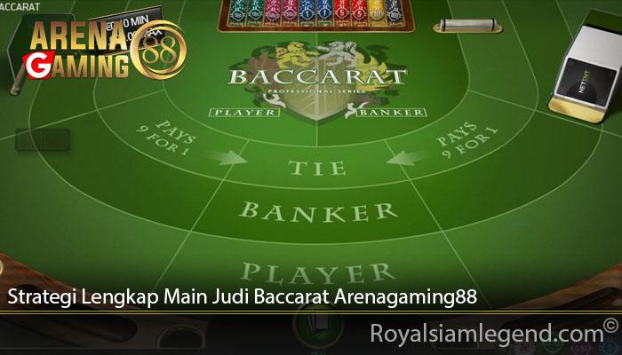 Strategi Lengkap Main Judi Baccarat Arenagaming88