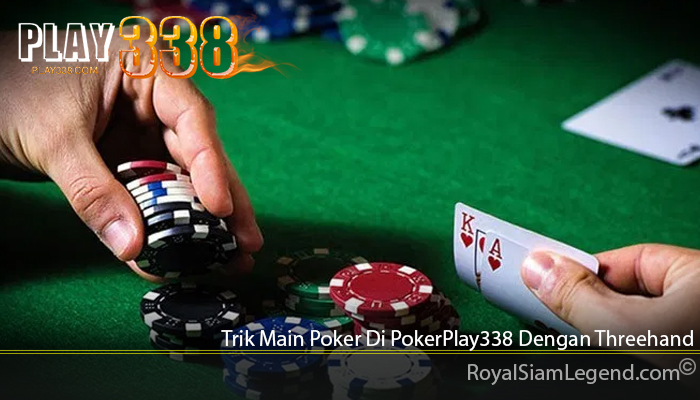 Trik Main Poker Di PokerPlay338 Dengan Threehand