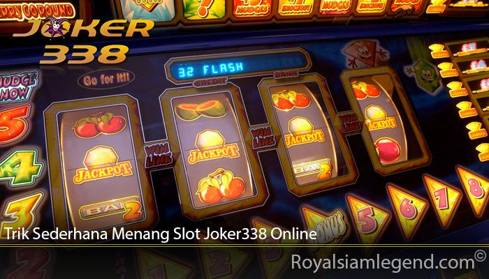 Trik Sederhana Menang Slot Joker338 Online