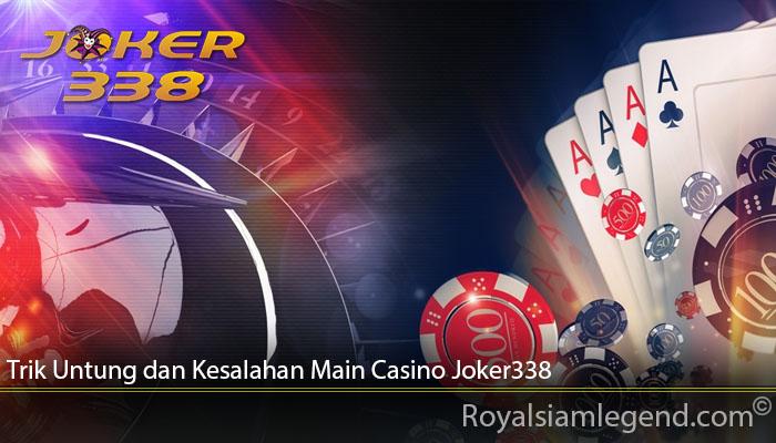 Trik Untung dan Kesalahan Main Casino Joker338