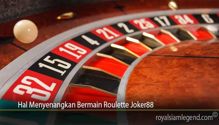Hal Menyenangkan Bermain Roulette Joker88