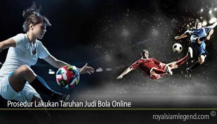 Prosedur Lakukan Taruhan Judi Bola Online