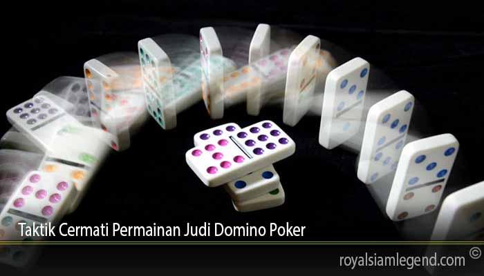 Taktik Cermati Permainan Judi Domino Poker