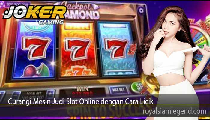 Curangi Mesin Judi Slot Online dengan Cara Licik